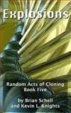Random Acts of Cloning: Explosions, Brian Schell and Kevin Knights, 1499229518