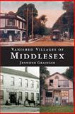 Vanished Villages of Middlesex, Jennifer Grainger, 1896219519
