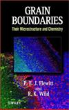 Grain Boundaries : Their Microstructure and Chemistry, Flewitt, P. E. J. and Wild, R. K., 0471979511