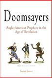 Doomsayers : Anglo-American Prophecy in the Age of Revolution, Juster, Susan, 0812219511