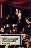 The Refashioning of Catholicism, 1450-1700
