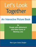 Let's Look Together : An Interactive Picture Book for People with Alzheimer's and Other Forms of Memory Loss, Ziegler, Rae-Lynn Cebul, 1932529519