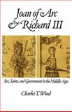 Joan of Arc and Richard III : Sex, Saints, and Government in the Middle Ages, Charles T. Wood, 019506951X