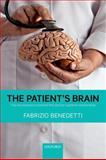 The Patient's Brain : The Neuroscience Behind the Doctor-Patient Relationship, Benedetti, Fabrizio, 0199579512