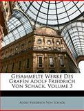 Gesammelte Werke des Grafen Adolf Friedrich Von Schack, Adolf Friedrich Von Schack, 1147209510