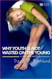Why Youth Is Not Wasted on the Young : Immaturity in Human Development, Bjorklund, David F., 1405149515
