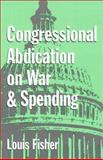 Congressional Abdication on War and Spending, Fisher, Louis, 0890969515