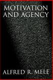 Motivation and Agency, Mele, Alfred R., 0195189523