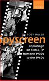 Spyscreen : Espionage on Film and TV from the 1930s to the 1960s, Miller, Toby, 0198159528