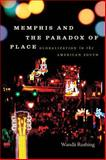 Memphis and the Paradox of Place : Globalization in the American South, Rushing, Wanda, 0807859524