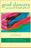 Grief Dancers : A Journey into the Depths of the Soul, Zimmermann, Susan, 0965269523