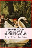 Household Stories by the Brothers Grimm, Brothers Grimm, 1500449520