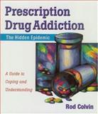 Prescription Drug Addiction, Rod Colvin, 1886039526
