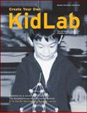Create Your Own KidLab : Tips and Ideas to Make Science Engaging, Imaginative, and Fun, Emerson, Kevin and Basquiat, Melissa, 0971649529