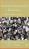 Charting Transnational Democracy : Beyond Global Arrogance, Leatherman, Janie and Webber, Julie A., 1403969523
