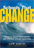 Schools That Change : Evidence-Based Improvement and Effective Change Leadership, Smith, Lew, 1412949521