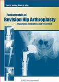 Fundamentals of Revision Hip Arthroplasty : Diagnosis, Evaluation, and Treatment, Jacofsky, David J. and Hedley, Anthony K., 1556429525