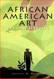 African-American Art : The Long Struggle, Sullivan, Barbara and Britton, Crystal, 0765199521