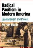 Radical Pacifism in Modern America : Egalitarianism and Protest, Mollin, Marian, 0812239520