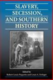 Slavery, Secession, and Southern History, Paquette, Robert Louis and Ferleger, Louis A., 0813919525