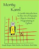 Monty Karel : A Gentle Introduction to the Art of Dynamic Object-Oriented Programming in Python, Bergin, Joseph and Stehlik, Mark, 0970579527
