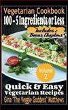 Vegetarian Cookbook: 100 - 5 Ingredients or Less, Quick and Easy Vegetarian Recipes (Volume 2), Gina Matthews, 1494289520