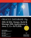 Oracle Database 10g XML and SQL : Design, Build, and Manage XML Applications in Java, C, C++, and PL/SQL, Scardina, Mark and Chang, Ben, 0072229527
