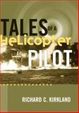 Tales of a Helicopter Pilot, Richard C. Kirkland, 1560989521