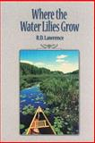 Where the Water Lilies Grow, R. D. Lawrence, 1896219527