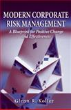Modern Corporate Risk Management : A Blueprint for Positive Change and Effectiveness, Koller, Glenn R., 1932159525