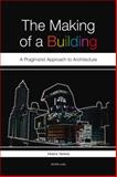 The Making of a Building : A Pragmatist Approach to Architecture, Yaneva, Albena, 3039119524