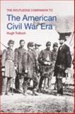 The Routledge Companion to the American Civil War Era, Hugh Tulloch, 0415229529