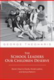 The School Leaders Our Children Deserve : Seven Keys to Equity, Social Justice, and School Reform, Theoharis, George, 0807749524