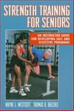 Strength Training for Seniors : An Instructor Guide for Developing Safe and Effective Programs, Westcott, Wayne L. and Baechle, Thomas R., 0873229525