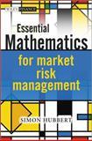 Essential Mathematics for Market Risk Management, Simon Hubbert, 1119979528