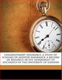 Unemployment Insurance, a Study of Schemes of Assisted Insurance; a Record of Research in the Department of Sociology in the University of London, Ioan Gwilym Gibbon, 1147839522