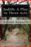 Judith: a Play in Three Acts, Arnold Bennett, 1500409529