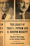 The Legacy of Tracy J. Putnam and H. Houston Merritt : Modern Neurology in the United States, Rowland, Lewis P., 0195379527