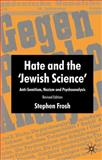 Hate and the Jewish Science : Anti-Semitism, Nazism and Psychoanalysis, Frosh, Stephen, 0230229522