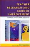 Teacher Research School Improvement : Opening Doors from the Inside, Halsall, 0335199526