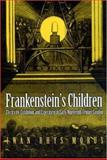 Frankenstein's Children - Electricity, Exhibition, and Experiment in Early-Nineteenth-Century London, Morus, Iwan R., 0691059527