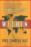 Annihilation from Within : The Ultimate Threat to Nations, Iklé, Fred Charles, 0231139527