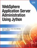 WebSphere Application Server Administration Using Jython, Gibson, Robert A. and Bergman, Noel, 0137009526