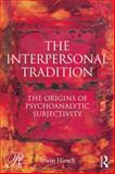 The Interpersonal Tradition : The Origins of Psychoanalytic Subjectivity, Hirsch, Irwin, 0415749522