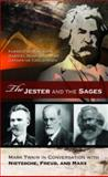 The Jester and the Sages : Mark Twain in Conversation with Nietzsche, Freud, and Marx, Robinson, Forrest G. and Brahm, Gabriel Noah, Jr., 0826219527