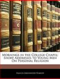 Mornings in the College Chapel, Francis Greenwood Peabody, 1141629526
