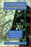 Cultural Aesthetics : Renaissance Literature and the Practice of Social Ornament, Fumerton, Patricia, 0226269523