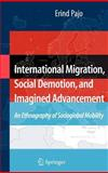 International Migration, Social Demotion, and Imagined Advancement : An Ethnography of Socioglobal Mobility, Pajo, Erind, 0387719520