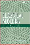 Classical Algebra : Its Nature, Origins, and Uses, Cooke, Roger, 0470259523