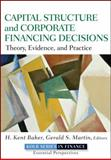 Capital Structure and Corporate Financing Decisions, H. Kent Baker and Gerald S. Martin, 0470569522
